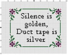 Silence is Golden, Duct Tape is Silver - Cross Stitch Pattern - Instant Download by SnarkyArtCompany on Etsy https://www.etsy.com/listing/233468454/silence-is-golden-duct-tape-is-silver
