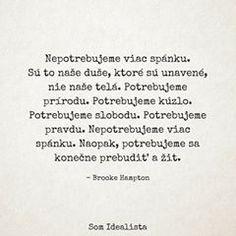 Ak je naša duša prebudená k životu, všetko ostatné zapadne na to správne miesto 👌 #somidealista Bullet Journal School, Some Text, Sad Love, Motto, Real Life, Love Quotes, Poems, Advice, Wisdom