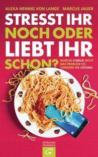 Alexa Hennig von Lange, Marcus Jauer: Stresst ihr noch oder liebt ihr schon?. Gütersloher Verlagshaus (Gebundenes Buch, Gesellschaftskritik, Besser leben, Kindererziehung)
