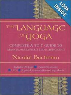 The Language of Yoga: Complete A to Y Guide to Asana Names, Sanskrit Terms, and Chants - Nicolai Bachman