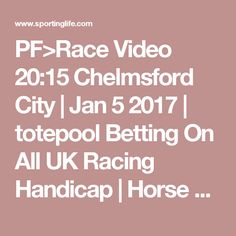 PF>Race Video 20:15 Chelmsford City   Jan 5 2017   totepool Betting On All UK Racing Handicap   Horse Racing Betting Tips   Racecards, Live Results amp; News   Sporting Life