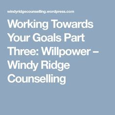 Working Towards Your Goals Part Three: Willpower – Windy Ridge Counselling