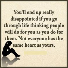 ◆ DISAPOINTED ◆ YES! ◆ NOT EVERYONE HAS THE SAME ◆ HEART AS YOU! ◆