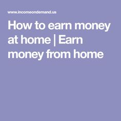 How to earn money at home | Earn money from home