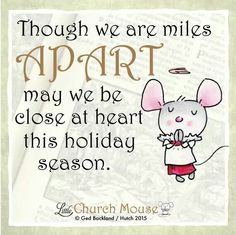 ♡♡♡ Though we are miles Apart may we be close at heart this holiday season. Amen...Little Church Mouse 21 Dec. 2015 ♡♡♡
