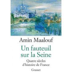 Un fauteuil sur la Seine Amin Maalouf, Great Books, World, Portrait, Love Story, Books To Read, Lounge Chairs, Reading
