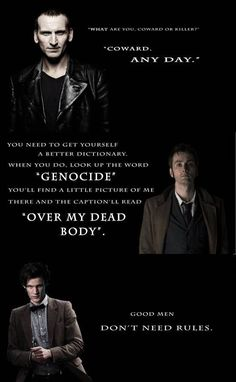 """It's scary how well these quotes describenot only their personality(-ies), but the very essence of theDoctor himself. Not only that, but these all give insight to theTime War and what he did during it… Even though he wasn'ttechnically the """"Doctor"""" t"""