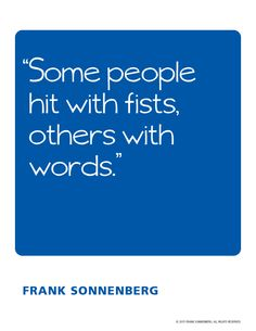 """Some people hit with fists, others with words"" ~ Frank Sonnenberg I www.FrankSonnenbergOnline.com"