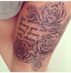 tattoo ,roses,quote,next tattoo,tattoo,thightattoo,thigh,loveit,scar cover up,secondtattooidea,Stronge