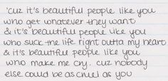 Beautiful People - Cher Lloyd. This is ironic for me to see these exact lyrics on here today...