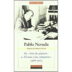 De arte de pajaros a el mar y las campanas/ From The Art of the Birds to the Sea and the Bells (Obras Completas / Complete Works) (Spanish Edition): Pablo Neruda: 9788481092721: Amazon.com: Books