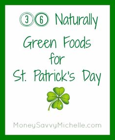 36 Naturally Green Foods for St. Patrick's Day http://www.moneysavvymichelle.com/naturally-green-foods-for-st-patricks-day/ #StPatricksday
