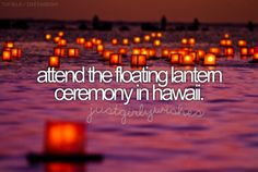 Bucket List - Attend the floating lantern ceremony in Hawaii.