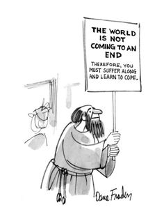 """""""The world is not coming to an end. Therefore you must suffer along and learn to cope."""" New Yorker"""