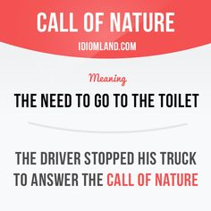 """Call of nature"" is the need to go to the toilet. Example: The driver stopped his truck to answer the call of nature. Want to learn English? Choose your topic here: learzing.com #idiom #idioms #saying #sayings #phrase #phrases #expression #expressions #english #englishlanguage #learnenglish #studyenglish #language #vocabulary #dictionary #grammar #efl #esl #tesl #tefl #toefl #ielts #toeic #englishlearning #vocab #wordoftheday #phraseoftheday"