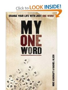 #myoneword    My One Word: Change Your Life With Just One Word: Mike Ashcraft, Rachel Olsen: 9780310318774: Amazon.com: Books