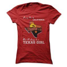 (Tshirt amazing Discount) I May Live In California But I Will Always Be A Texas Girl (Tshirt Legen) Hoodies, Tee Shirts