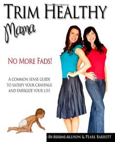 Trim Healthy Mama: No More Fads:  A Common Sense Guide to Satisfy Your Cravings and Energize Your Life by Serene Allison