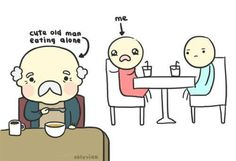 Every time I see someone sitting in a restaurant alone...