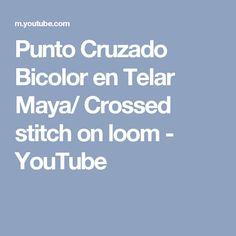 Punto Cruzado Bicolor en Telar Maya/ Crossed stitch on loom - YouTube
