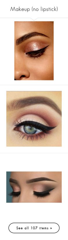 """""""Makeup (no lipstick)"""" by elleigh213 ❤ liked on Polyvore featuring beauty products, makeup, eye makeup, eyeshadow, eyes, beauty, olho, eye's, eye look and mascara"""