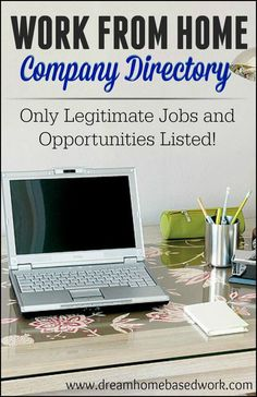 Legitimate work at home jobs are very difficult to find. With the right guidance and resources, your job search is much easier. Here's a free work at home directory with only legitimate work at home opportunities listed.