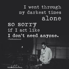 I Went Through My Darkest Times Alone - quotes quotes deep quotes funny quotes inspirational quotes positive Quotes Deep Feelings, Mood Quotes, Positive Quotes, Emotion Quotes, Smile Quotes, No Feelings, Deep Dark Quotes, Quotes About Sadness, Dark Qoutes