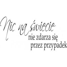 Nic na świecie nie zdarza się przez przypadek Different Words, Sad Quotes, Motto, Fitness Motivation, Positivity, Messages, Humor, This Or That Questions, Memes