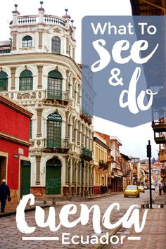 What To See and Do in Cuenca Ecuador - An ultimate guide to the sights activities shopping food and more in this charming UNESCO World Heritage city Cuenca Ecuador, Places To Travel, Travel Destinations, Places To Visit, Machu Picchu, Ecuador Travel, Ecuador Map, Colombia Travel, Equador
