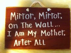 Mirror, Mirror on the wall I am my mother funny wood sign. $9.99, via Etsy.