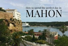 How to spend a perfect day in Mahon, Menorca | Heather on her travels