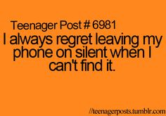 I always regret leaving my phone on silent when I can't find it. #TeenagerPost