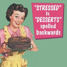 Stressed is Desserts Spelled Backwards. Coincidence or not? www.cakeappreciationsociety.com