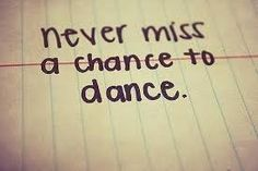 Never miss a chance to #dance - #quote