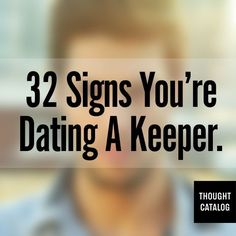 32 Signs You're Dating A Keeper-some good advice and some that i would ignore- so THANKFUL to have found this in a man!! :)