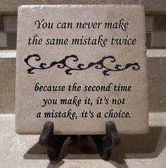 You can never make the same mistake twice...