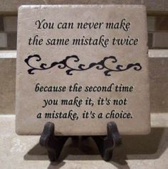 You can never make the same mistake twice...