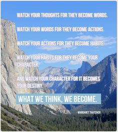 Watch your thoughts for they become words. Watch your words for they become actions. Watch your actions for they become habits. Watch your habits for they become your character. And watch your character for it becomes your destiny. What we think, we become. - Margaret Thatcher #gratitudeattitude https://tracky.com/blog/how-to-increase-happiness-by-25-percent