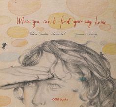When you can´t find your way home / Paloma Sanchez Ibarzábal. You get lost at night sometimes and you can't find your way home. In an unknown wood paths leading to nowhere. In When you can't find your way home, the new album in OQO editora's O collection, Paloma Sánchez sets her sights on the thematic essence of the traditional tales, but without renouncing a modern and transgressing approach.