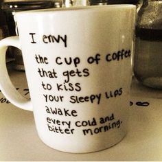 Romantic coffee mug. DIY :) write on the ceramic mug in a permanent marker and bake for 30 mins at 425 degrees Fahrenheit. Let cool in the oven to prevent cracks! Love this !