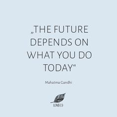 """""""The Future depends on what you do today""""By Mahatma Gandhi. Earth Quotes, Nature Quotes, Motivational Thoughts, Inspirational Quotes, Recycling Quotes, Climate Change Quotes, Quotes To Live By, Me Quotes, Action Quotes"""