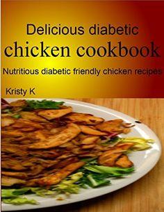 Delicious diabetic chicken cookbook: Nutritious diabetic friendly chicken recipes by Kristy K, http://www.amazon.com/dp/B00NO20VVO/ref=cm_sw_r_pi_dp_zNfhub0TW81AJ