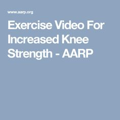 Exercise Video For Increased Knee Strength - AARP