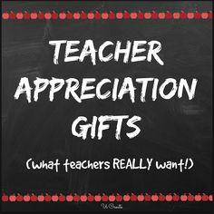 Teacher Appreciation Gifts - what teachers really want!