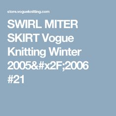 SWIRL MITER SKIRT Vogue Knitting Winter 2005/2006 #21