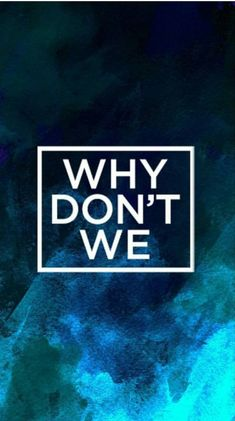Why don't we?