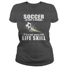 f9da3e425 SOCCER IS NOT A HOBBY IT IS A POST APOCALYPTIC LIFE SKILL Cool T Shirts,