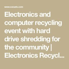 Electronics and computer recycling event with hard drive shredding for the community | Electronics Recycling, Data Destruction, Hard Drive Shredding