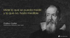 Mide lo que se pueda medir; y lo que no, hazlo medible (Galileo Galilei)