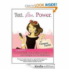 Text. Love. Power. The Ultimate Girls Relationship Guide for Texting and Dating in the New Millennium --- http://www.amazon.com/Ultimate-Relationship-Texting-Millennium-ebook/dp/B004VB8RW2/?tag=prizepear-20
